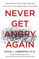 Never Get Angry Again : The Foolproof Way To Stay Calm And In Control In Any Conversation Or Situation by Lieberman, David J. © 2018 (Added: 4/12/18)