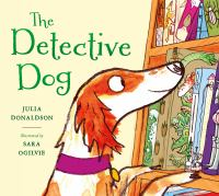 The+detective+dog by Donaldson, Julia © 2018 (Added: 3/1/19)
