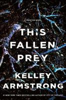 This Fallen Prey : A Rockton Novel by Armstrong, Kelley © 2018 (Added: 2/6/18)