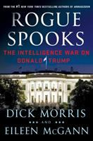 Rogue Spooks : The Intelligence War On Donald Trump by Morris, Dick © 2017 (Added: 2/8/18)