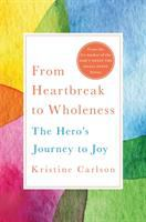From Heartbreak To Wholeness : The Hero's Journey To Joy by Carlson, Kristine © 2018 (Added: 6/12/18)