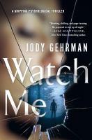 Watch Me by Gehrman, Jody Elizabeth © 2018 (Added: 1/31/18)