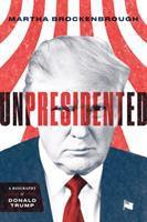 Unpresidented : A Biography Of Donald Trump by Brockenbrough, Martha © 2018 (Added: 7/11/19)