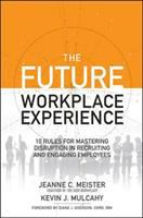 The Future Workplace Experience : 10 Rules For Mastering Disruption In Recruiting And Engaging Employees by Meister, Jeanne C. © 2017 (Added: 6/15/17)