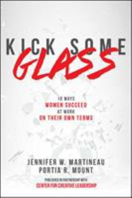 Kick Some Glass:10 Ways Women Succeed at Work on Their Own Terms book cover