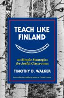 Teach Like Finland : 33 Simple Strategies For Joyful Classrooms by Walker, Timothy D. © 2017 (Added: 9/19/17)