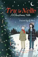 Tru & Nelle : a Christmas tale, a novel