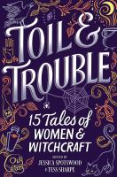 Toil & Trouble : 15 Tales Of Women & Witchcraft by Sharpe, Tess, editor, author © 2018 (Added: 9/27/18)