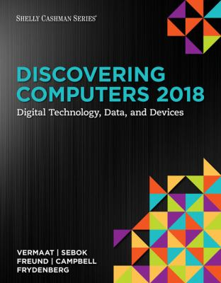 Discovering computers 2018 : digital technology, data, and devices