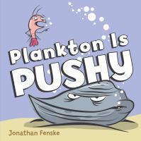 Plankton+is+pushy by Fenske, Jonathan © 2017 (Added: 5/22/17)