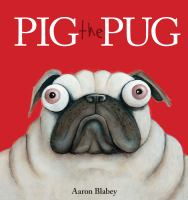 Pig+the+pug by Blabey, Aaron © 2017 (Added: 1/5/17)