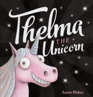 Thelma+the+unicorn by Blabey, Aaron © 2017 (Added: 1/17/18)