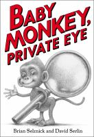 Baby+monkey+private+eye by Selznick, Brian © 2018 (Added: 3/1/18)