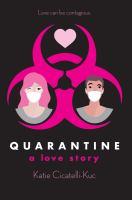 Quarantine : A Love Story by Cicatelli-Kuc, Katie © 2019 (Added: 8/26/19)
