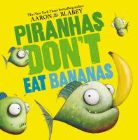 Piranhas+dont+eat+bananas by Blabey, Aaron © 2019 (Added: 7/26/19)