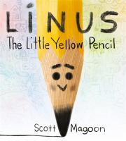 Linus+the+little+yellow+pencil by Magoon, Scott © 2019 (Added: 8/5/19)