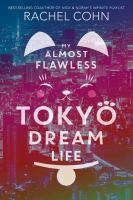 My Almost Flawless Tokyo Dream Life by Cohn, Rachel © 2018 (Added: 2/14/19)