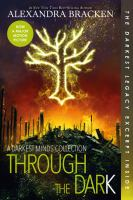 Through The Dark : A Darkest Minds Collection by Bracken, Alexandra © 2015 (Added: 1/7/19)