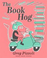 The+book+hog by Pizzoli, Greg © 2019 (Added: 4/8/19)