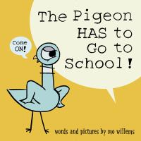 The+pigeon+has+to+go+to+school by Willems, Mo © 2019 (Added: 8/7/19)