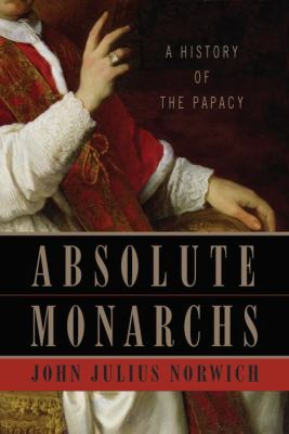 cover photo: Absolute Monarchs: A History of the Papacy