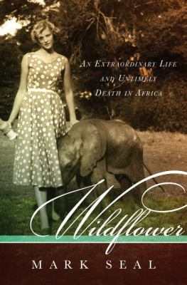 Details about Wildflower : an extraordinary life and untimely death in Africa