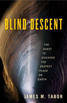 Details about Blind descent : the quest to discover the deepest place on earth