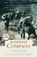 Elephant Company: The Inspiring Story of an Unlikely Hero and the Animals Who Helped Him Save Lives in World War II- Debut