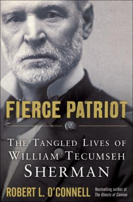 cover of Fierce Patriot: The Tangled Lives of William Tecumseh Sherman