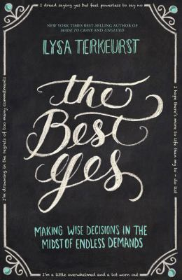 cover of The Best Yes: Making Wise Decisions In The Midst Of Endless Demands