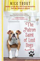 The Patron Saint Of Lost Dogs : [a Novel] by Trout, Nick &copy; 2013 (Added: 5/7/13)