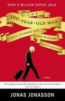 100 Year Old Man Who Climbed Out the Window and Disappeared by Jonas Jonasson
