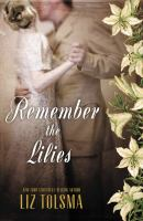 Remember The Lilies by Tolsma, Liz © 2015 (Added: 3/20/15)