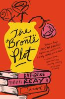 The Bronte Plot by Reay, Katherine © 2015 (Added: 1/28/16)
