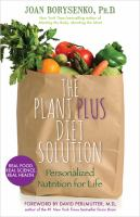The Plantplus Diet Solution : Personalized Nutrition For Life by Borysenko, Joan © 2014 (Added: 2/24/15)