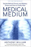 Medical Medium : Secrets Behind Chronic And Mystery Illness And How To Finally Heal by William, Anthony © 2015 (Added: 1/20/16)