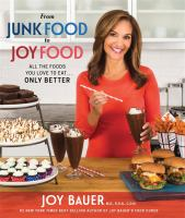 From Junk Food To Joy Food : All The Foods You Love To Eat... Only Better by Bauer, Joy © 2016 (Added: 4/14/16)