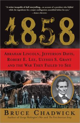 cover photo: 1858: Abraham Lincoln, Jefferson Davis, Robert E. Lee, Ulysses S. Grant, and the War They Failed to See
