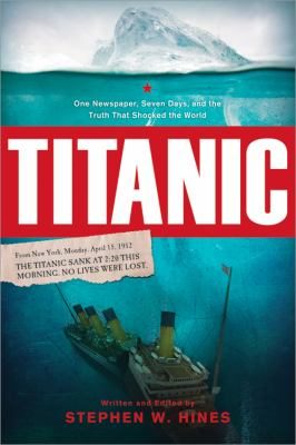 cover photo: Titanic: One Newspaper, Seven Days, and the Truth that Shocked the World