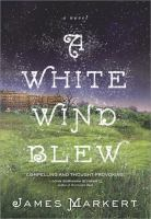 A White Wind Blew : A Novel by Markert, James &copy; 2013 (Added: 5/10/13)