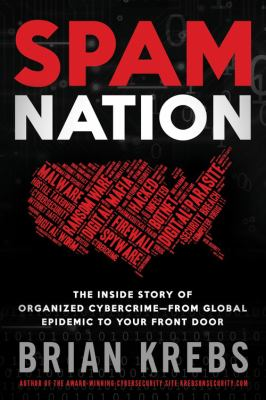 cover of Spam Nation: The Inside Story of Organized Cybercrime-from Global Epidemic to Your Front Door
