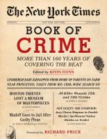 The New York Times Book Of Crime : More Than 166 Years Of Covering The Beat by Flynn, Kevin, editor © 2017 (Added: 9/14/17)