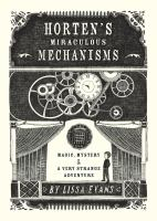 Horten's Miraculous Mechanisms: Magic, Mystery, &amp; a Very Strange Adventure book cover