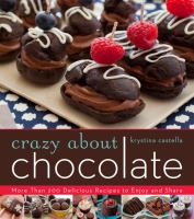 Crazy About Chocolate : More Than 200 Delicious Recipes To Enjoy And Share by Castella, Krystina © 2013 (Added: 7/14/16)