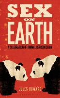 Sex On Earth : A Celebration Of Animal Reproduction by Howard, Jules © 2014 (Added: 3/18/15)