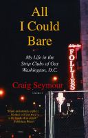 All I Could Bare : My Life In The Strip Clubs Of Gay Washington D.c. by Seymour, Craig © 2009 (Added: 2/7/18)