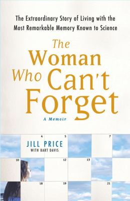 Details about The woman who can't forget : the extraordinary story of living with the most remarkable memory known to science : a memoir