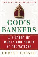 God's Bankers : A History Of Money And Power At The Vatican by Posner, Gerald L. © 2015 (Added: 3/18/15)