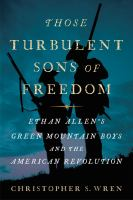 Those Turbulent Sons Of Freedom : Ethan Allen's Green Mountain Boys And The American Revolution by Wren, Christopher S. (Christopher Sale) © 2018 (Added: 10/10/18)