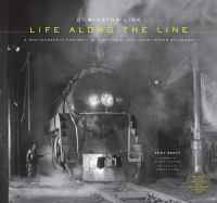 O. Winston Link, Life Along The Line : A Photographic Portrait Of America's Last Great Steam Railroad by Reevy, Tony © 2012 (Added: 4/12/17)